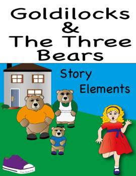 Goldilocks and The 3 Bears- learning story elements through fairy tales.