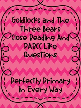 Goldilocks and The Three Bears Close Reading and PARCC Like Questions