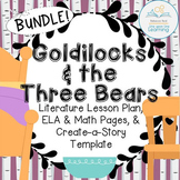 Goldilocks and the Three Bears BUNDLE Lesson Plan & ELA, Math, Create-a-Story