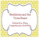 Goldilocks and the Three Bears- Interactive Story Comprehe