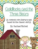 Goldilocks and the Three Bears Literacy Unit- Aligned with Common Core