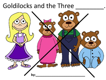 Goldilocks and the Three Bears Writing Fractured Fairy Tales