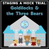 Goldilocks vs. The Three Bears:  A Mock Trial