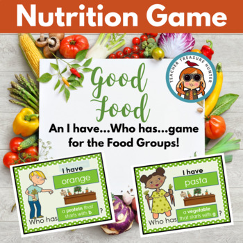 Good Foods ~ An I have...Who Has... Game for Food Groups ~Whole Class