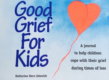 Good Grief For Kids- a journal to help children cope with grief