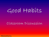 Good Habits Beginning of the Year Classroom Discussion PowerPoint