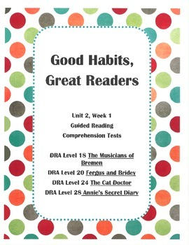 Good Habits, Great Readers Unit 2, Week 1 Guided Reading Comprehension Tests