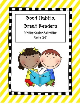Good Habits, Great Readers Writing Center Activities Units 2-7