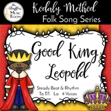 Good King Leopold{Steady Beat}{Ta TiTi}{La}{Four Voices} K