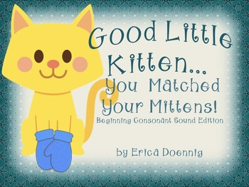 Good Little Kitten...You Matched Your Mittens!  Beginning Consonants Version
