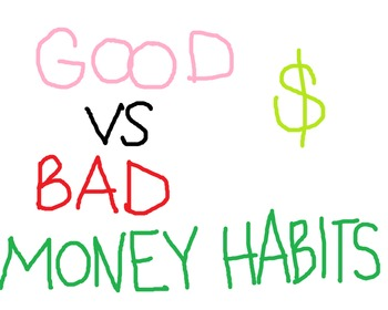 Good Money Habits and Bad Money Habits