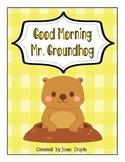 Good Morning Mr. Groundhog