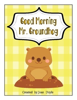 Good Morning Mr. Groundhog