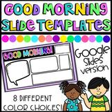 Good Morning Slide Templates- GOOGLE SLIDES VERSION ONLY!