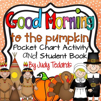 Good Morning to the Pumpkin (Thanksgiving Pocket Chart and Book Making Activity)