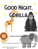 Good Night, Gorilla Classroom Play Script with Stage Directions!