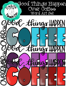 Good Things Happen Over Coffee Word Art Signs by Peace Love Teach On