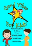 Good Vibes for Kids - Positive Thinking Course for Children