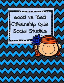Good vs. Bad Citizenship Quiz  Social Studies Ohio Model C