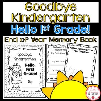 Goodbye Kindergarten, Hello First Grade!  End of Year Memory Book