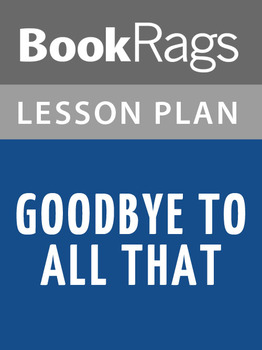 Goodbye to All That Lesson Plans