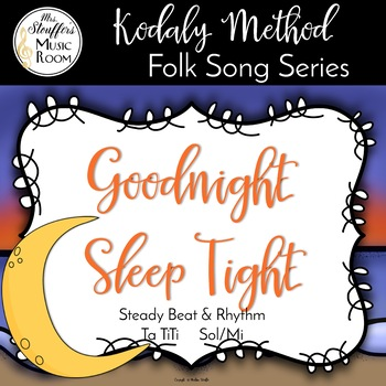 Goodnight Sleep Tight {Ta TiTi} {Sol Mi} Kodaly Method Folk Song File