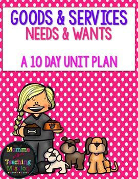 Goods & Services, Needs & Wants - A 10 day unit  plan