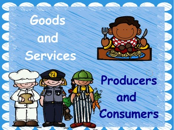 Goods, Services, Producers, & Consumers: Flipchart and Worksheets