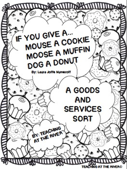 Goods & Services Sort-If You Give a Mouse a Cookie/ Moose a Muffin/ Dog a Donut