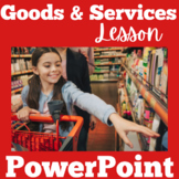 Goods and Services | 1st 2nd 3rd Grade | PowerPoint Activity