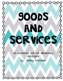 Goods and Services:  An economics unit for elementary classrooms