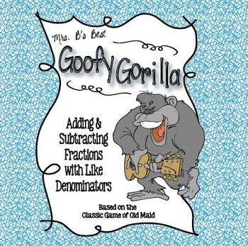 Goofy Gorilla Card Game: Adding & Subtracting Fractions with Like Denominators