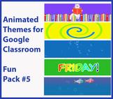 Google Classroom Animated Theme Bundle (Fun Pack #5)