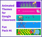 Google Classroom Animated Themes (Fun Pack #6)