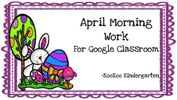 Google Classroom April Morning Work