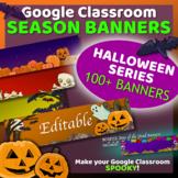 Google Classroom Banners   HALLOWEEN SERIES - 100+ EDITABLE Spooky Headers