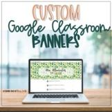 Google Classroom CUSTOM Banners