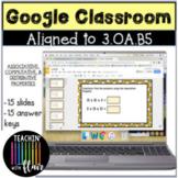 3.OA.B5 Google Classroom Distributive, Associative, Commutative Properties