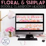 Google Classroom Headers (Floral & Shiplap)