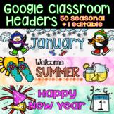 Google Classroom Headers Seasonal with Editable Option: Di