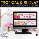 Google Classroom Headers (Tropical & Shiplap)