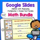 Google Slides Addition Regrouping Multiplication & Division Fact Families Bundle