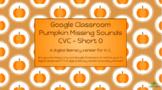 Google Classroom - Pumpkin Missing Sounds - CVC Short Vowel O