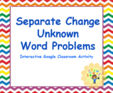 Google Classroom- Separate Change Unknown Word Problems