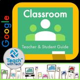 Google Classroom Teacher & Student Guide Updated 2021
