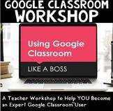 Google Classroom Workshop: An 8-Part Series to Help You Master Google Classroom