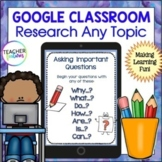 Google Classroom Writing for ANY TOPIC - RESEARCH PROJECT TEMPLATE
