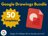 Google Drawings Bundle: 50 Templates! (Valentine's Day, Egypt, Sports, etc.)