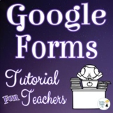 Google FORMS Tutorial - Online Distance Learning - Editabl