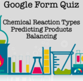 Google Form Quiz Chemical Reaction Types, Predicting Products, and Balancing